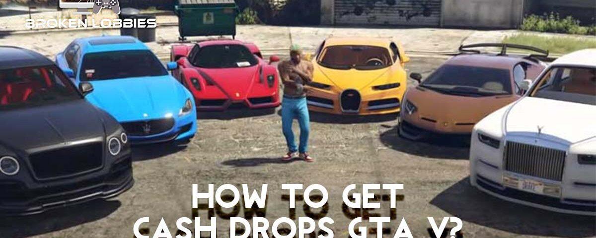 How to Get Cash Drops GTA 5