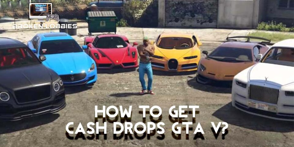 How to Get Cash Drops GTA 5